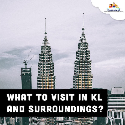 What to visit in KL and surroundings?