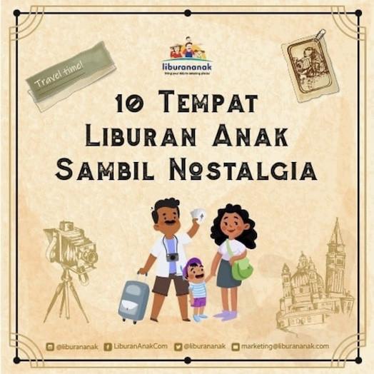 10 Tempat Liburan Anak Sambil Nostalgia